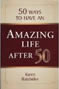 50 Ways to Have an Amazing Life After 50 by Karen Batchelor